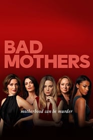 Voir Serie Bad Mothers streaming