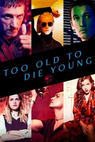 Voir Serie Too Old to Die Young streaming